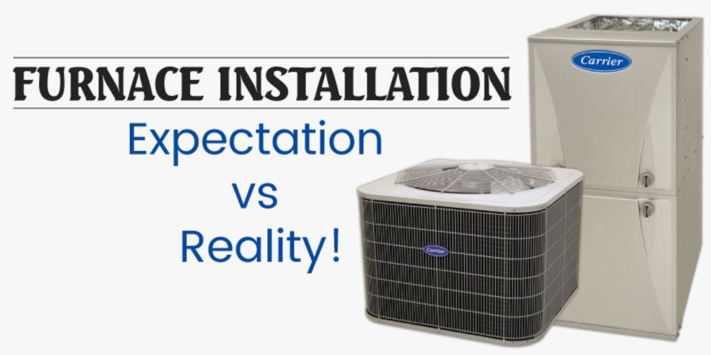 Furnace Installation: Expectation vs Reality